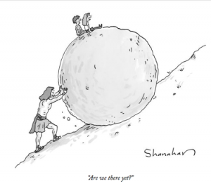 "Sisyphus pushes his rock uphill, his kids sitting on it, ask ""Are we there yet?"""